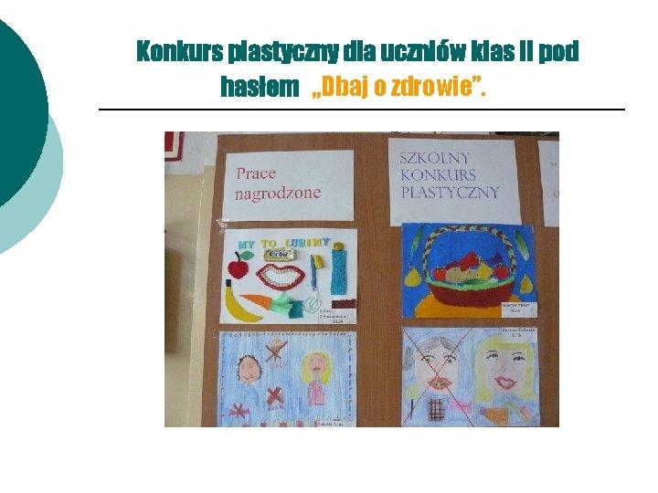 """Konkurs plastyczny dla uczniów klas II pod hasłem """"Dbaj o zdrowie""""."""