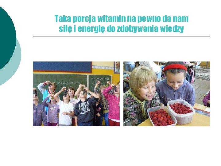 Taka porcja witamin na pewno da nam siłę i energię do zdobywania wiedzy