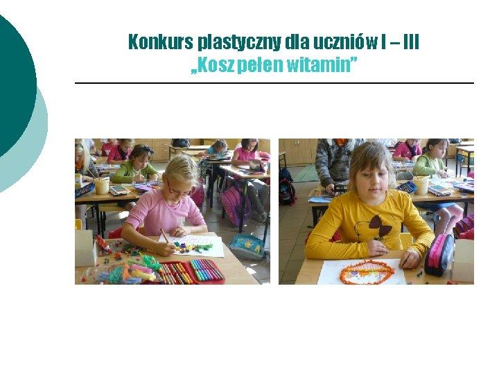 """Konkurs plastyczny dla uczniów I – III , , Kosz pełen witamin"""""""