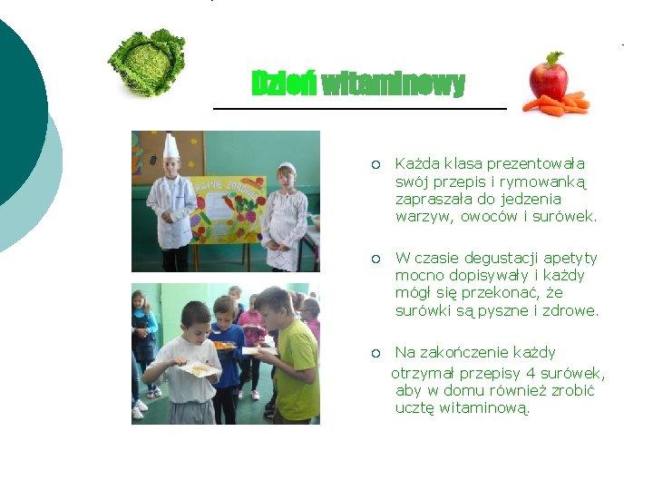 Dzień witaminowy ¡ Każda klasa prezentowała swój przepis i rymowanką zapraszała do jedzenia warzyw,