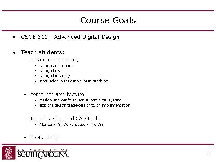 Course Goals • CSCE 611: Advanced Digital Design • Teach students: – design methodology
