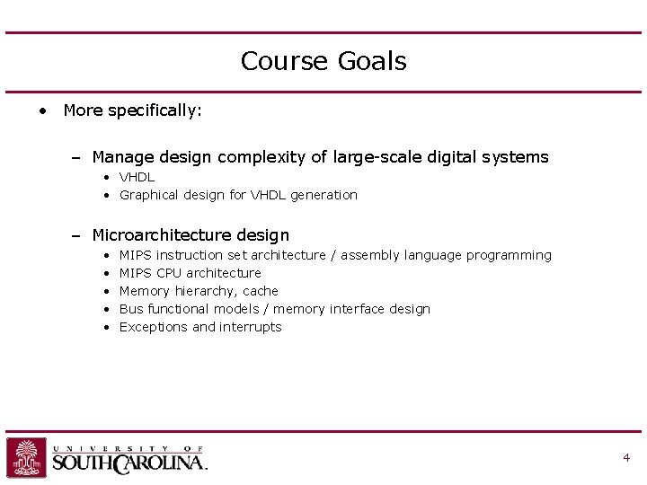 Course Goals • More specifically: – Manage design complexity of large-scale digital systems •