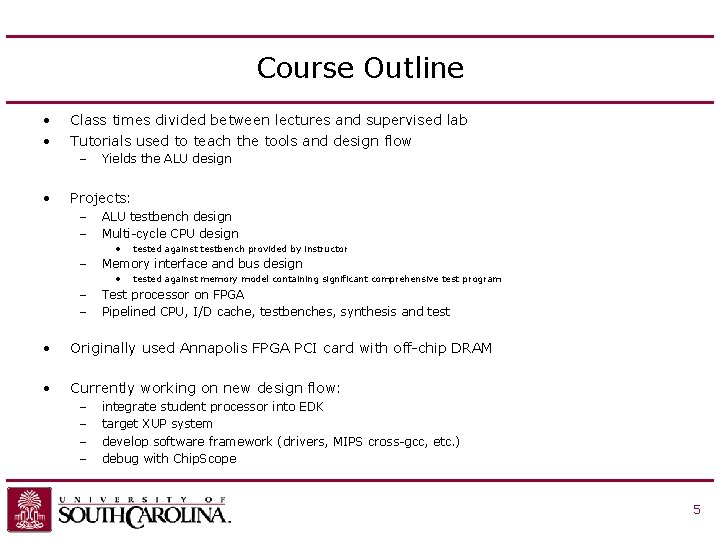Course Outline • • Class times divided between lectures and supervised lab Tutorials used