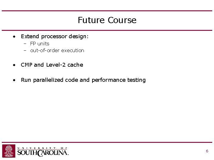 Future Course • Extend processor design: – FP units – out-of-order execution • CMP
