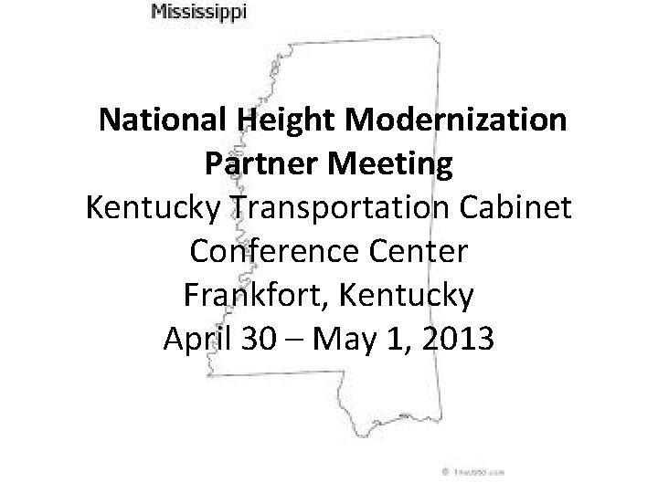 National Height Modernization Partner Meeting Kentucky Transportation Cabinet Conference Center Frankfort, Kentucky April 30