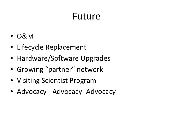 """Future • • • O&M Lifecycle Replacement Hardware/Software Upgrades Growing """"partner"""" network Visiting Scientist"""