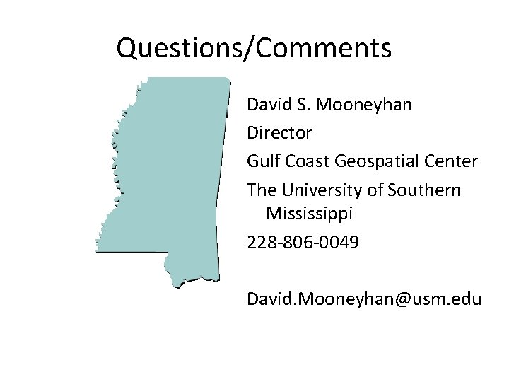 Questions/Comments David S. Mooneyhan Director Gulf Coast Geospatial Center The University of Southern Mississippi
