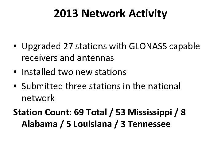 2013 Network Activity • Upgraded 27 stations with GLONASS capable receivers and antennas •