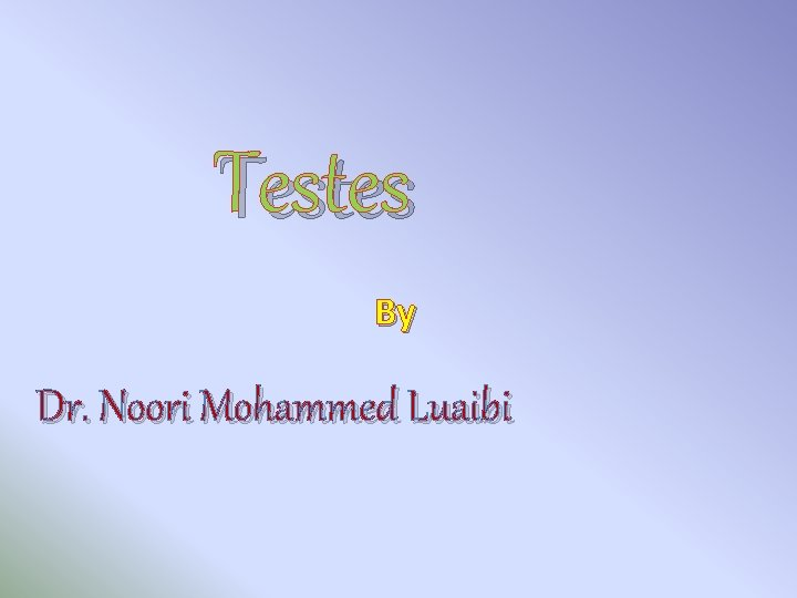 Testes By Dr. Noori Mohammed Luaibi