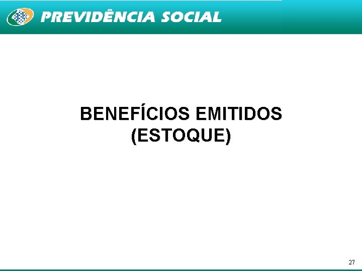 BENEFÍCIOS EMITIDOS (ESTOQUE) 27