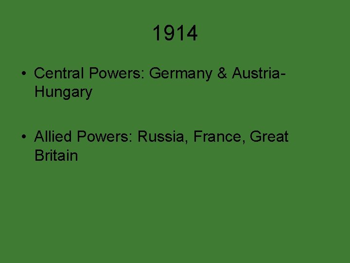 1914 • Central Powers: Germany & Austria. Hungary • Allied Powers: Russia, France, Great