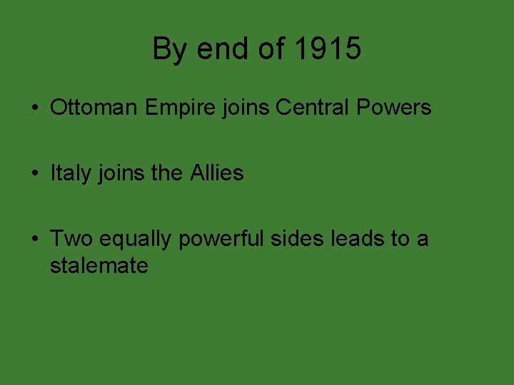 By end of 1915 • Ottoman Empire joins Central Powers • Italy joins the