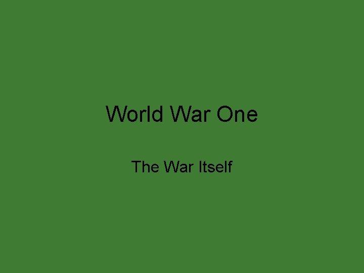 World War One The War Itself