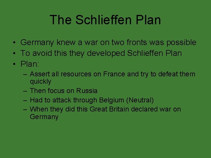 The Schlieffen Plan • Germany knew a war on two fronts was possible •