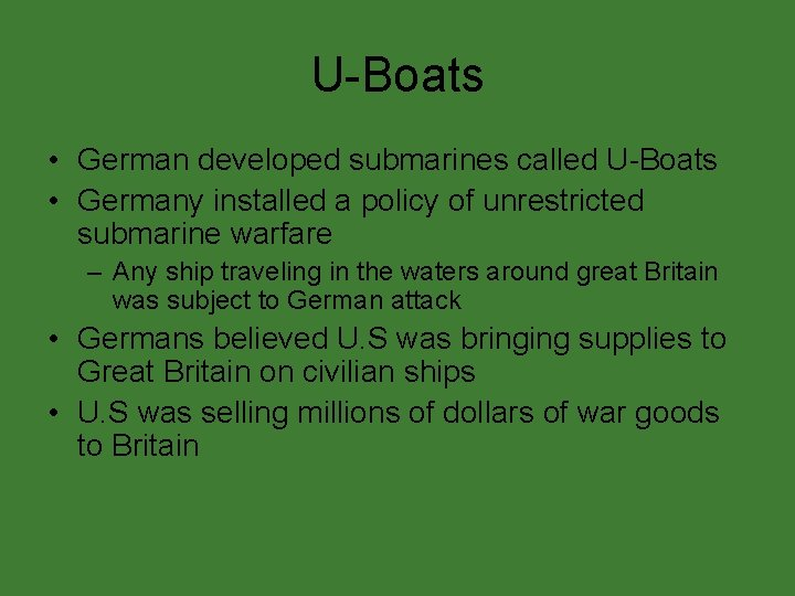 U-Boats • German developed submarines called U-Boats • Germany installed a policy of unrestricted