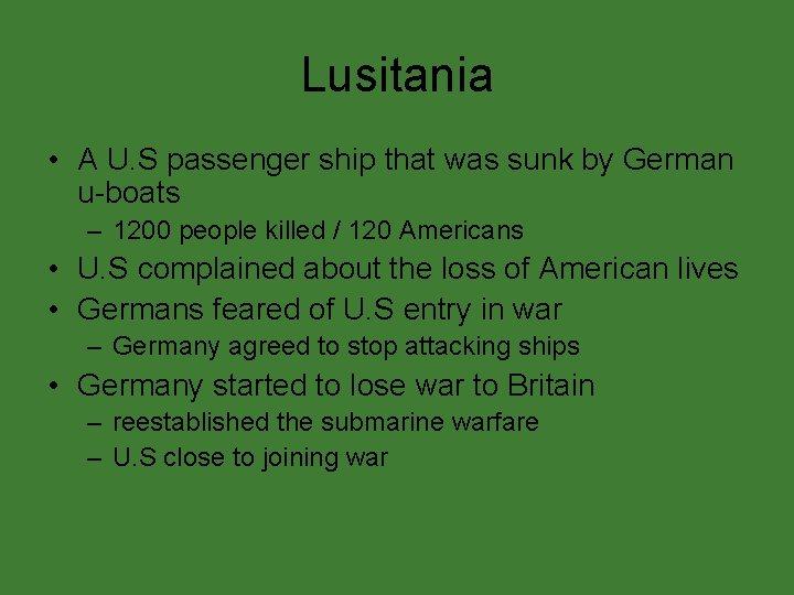 Lusitania • A U. S passenger ship that was sunk by German u-boats –