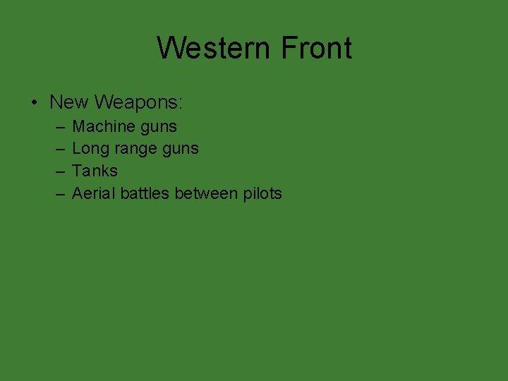 Western Front • New Weapons: – – Machine guns Long range guns Tanks Aerial