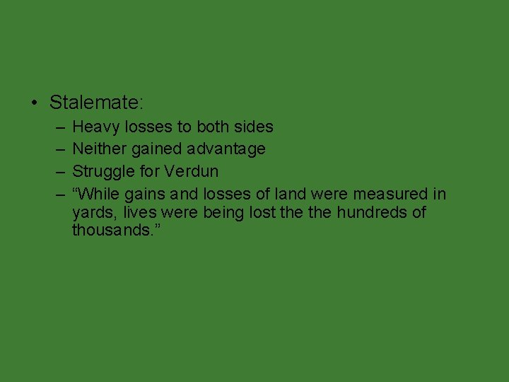 • Stalemate: – – Heavy losses to both sides Neither gained advantage Struggle