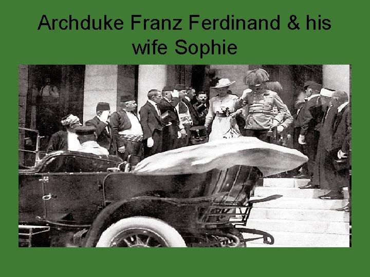 Archduke Franz Ferdinand & his wife Sophie