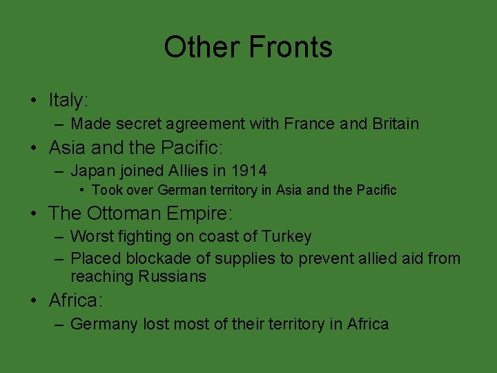 Other Fronts • Italy: – Made secret agreement with France and Britain • Asia