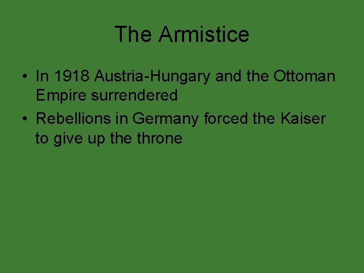 The Armistice • In 1918 Austria-Hungary and the Ottoman Empire surrendered • Rebellions in
