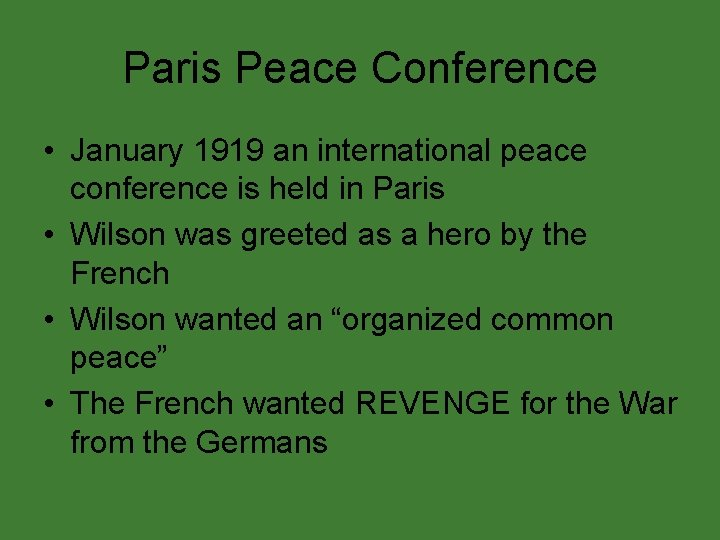 Paris Peace Conference • January 1919 an international peace conference is held in Paris