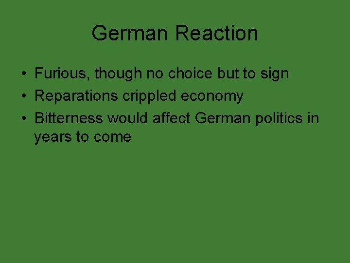 German Reaction • Furious, though no choice but to sign • Reparations crippled economy