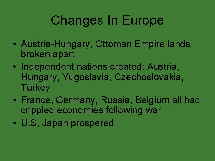 Changes In Europe • Austria-Hungary, Ottoman Empire lands broken apart • Independent nations created: