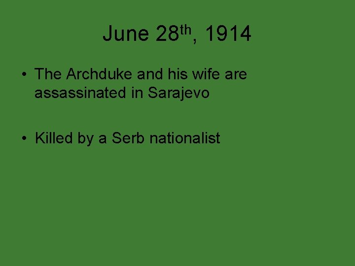 June 28 th, 1914 • The Archduke and his wife are assassinated in Sarajevo