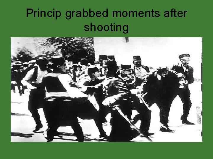 Princip grabbed moments after shooting