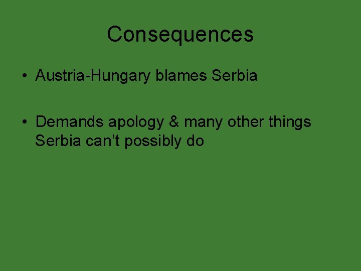 Consequences • Austria-Hungary blames Serbia • Demands apology & many other things Serbia can't