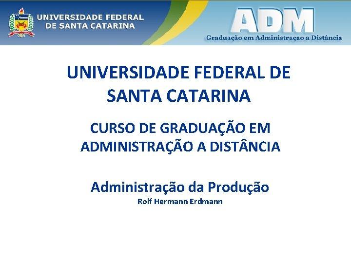 UNIVERSIDADE FEDERAL DE SANTA CATARINA CURSO DE GRADUAÇÃO EM ADMINISTRAÇÃO A DIST NCIA Administração