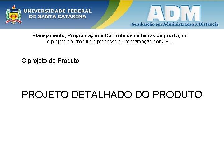 Planejamento, Programação e Controle de sistemas de produção: o projeto de produto e processo