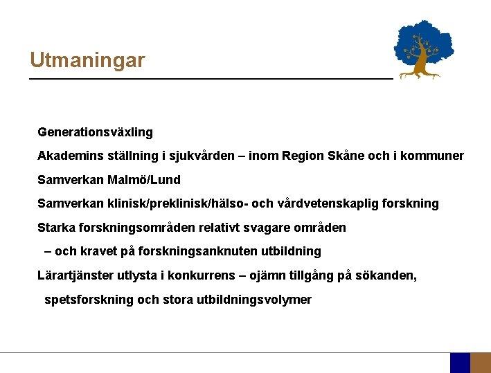 Utmaningar Generationsväxling Akademins ställning i sjukvården – inom Region Skåne och i kommuner Samverkan