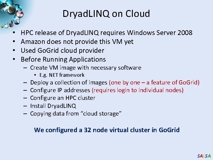 Dryad. LINQ on Cloud • • HPC release of Dryad. LINQ requires Windows Server