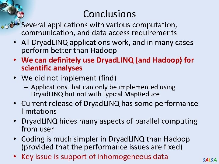 Conclusions • Several applications with various computation, communication, and data access requirements • All