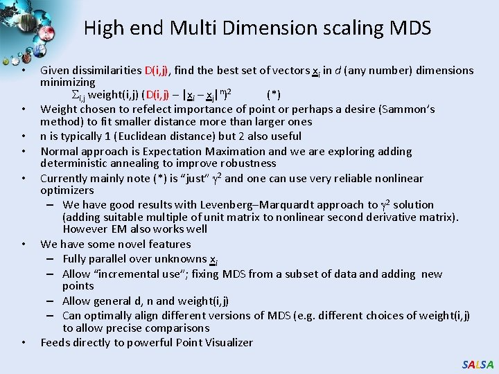 High end Multi Dimension scaling MDS • • Given dissimilarities D(i, j), find the