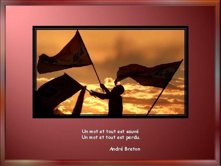 Un mot et tout est sauvé Un mot et tout est perdu. André Breton