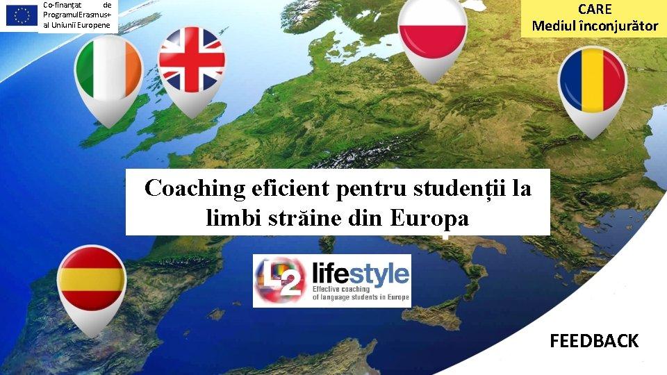Co-finanțat de Programul Erasmus+ al Uniunii Europene CARE Mediul înconjurător Coaching eficient pentru studenții