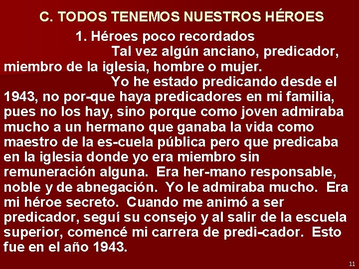 C. TODOS TENEMOS NUESTROS HÉROES 1. Héroes poco recordados Tal vez algún anciano, predicador,