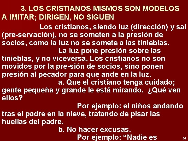3. LOS CRISTIANOS MISMOS SON MODELOS A IMITAR; DIRIGEN, NO SIGUEN Los cristianos, siendo