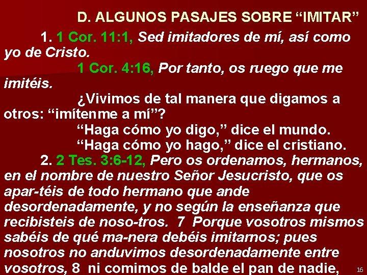"""D. ALGUNOS PASAJES SOBRE """"IMITAR"""" 1. 1 Cor. 11: 1, Sed imitadores de mí,"""