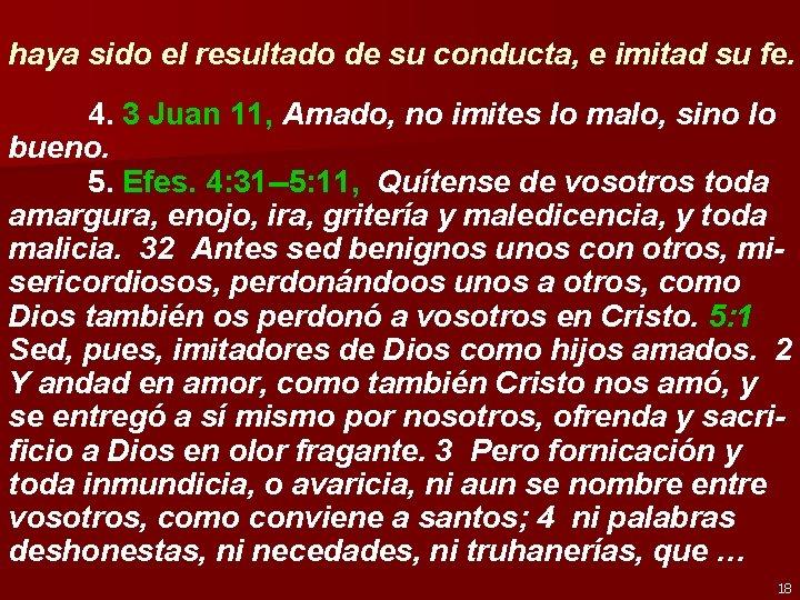 haya sido el resultado de su conducta, e imitad su fe. 4. 3 Juan