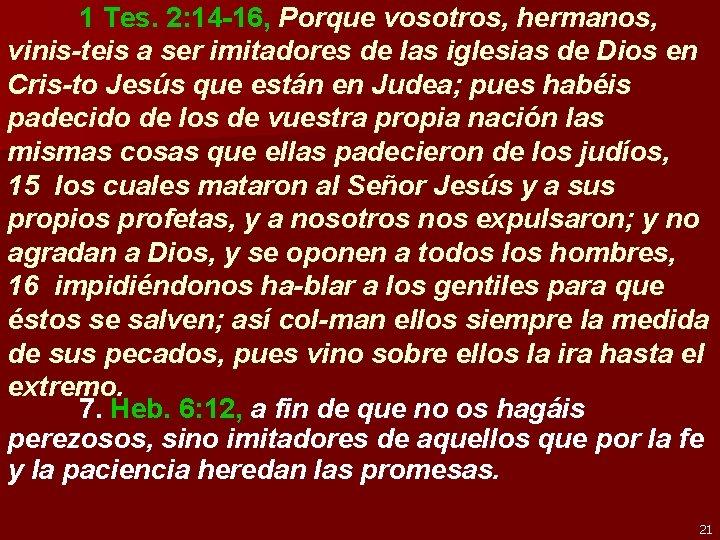 1 Tes. 2: 14 -16, Porque vosotros, hermanos, vinis-teis a ser imitadores de las