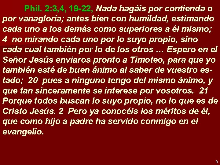 Phil. 2: 3, 4, 19 -22, Nada hagáis por contienda o por vanagloria; antes