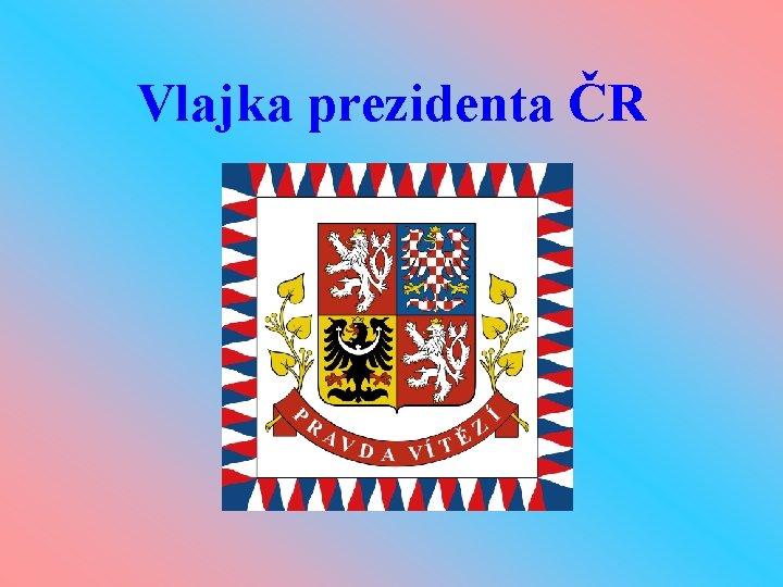Vlajka prezidenta ČR
