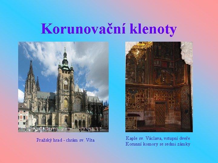 Korunovační klenoty Pražský hrad - chrám sv. Víta Kaple sv. Václava, vstupní dveře Korunní