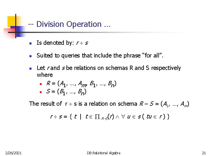 -- Division Operation … n Is denoted by: r s n Suited to queries