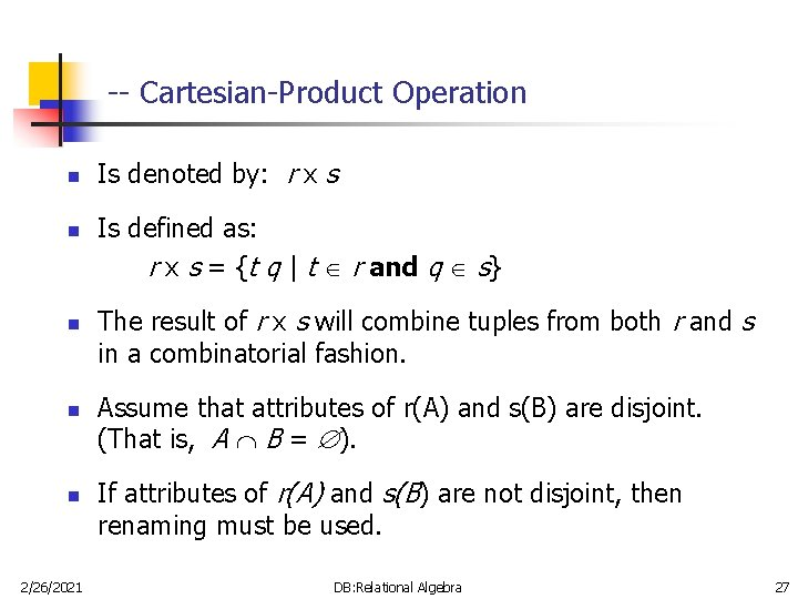 -- Cartesian-Product Operation n n 2/26/2021 Is denoted by: r x s Is defined