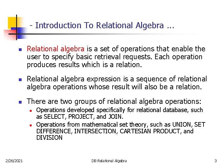 - Introduction To Relational Algebra. . . n n n Relational algebra is a